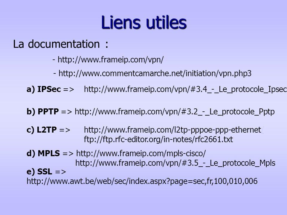 Liens utiles La documentation : - http://www.frameip.com/vpn/ - http://www.commentcamarche.net/initiation/vpn.php3 a) IPSec =>http://www.frameip.com/v