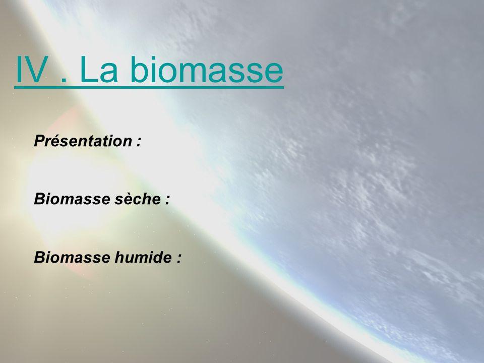 IV. La biomasse Présentation : Biomasse sèche : Biomasse humide :
