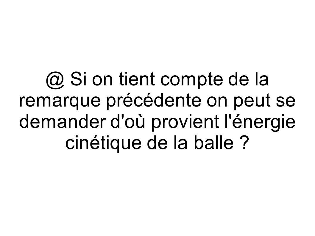 @ Si on tient compte de la remarque précédente on peut se demander d'où provient l'énergie cinétique de la balle ?