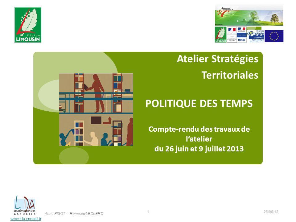 www.lda-conseil.fr Atelier Stratégies Territoriales 26/06/131 Anne PISOT – Romuald LECLERC POLITIQUE DES TEMPS Compte-rendu des travaux de latelier du