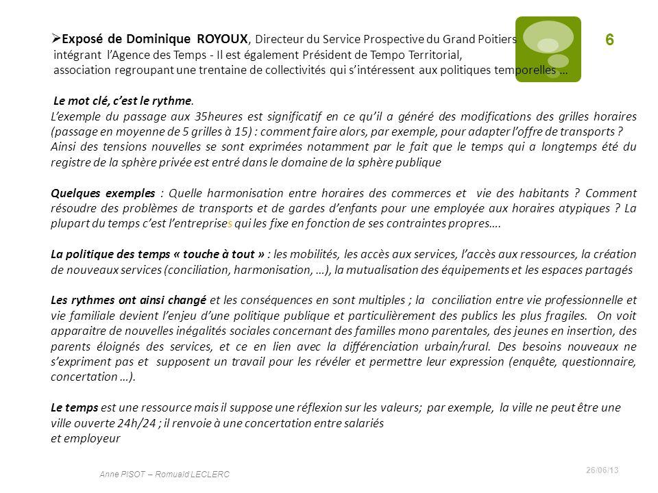 26/06/13 Anne PISOT – Romuald LECLERC 6 Exposé de Dominique ROYOUX, Directeur du Service Prospective du Grand Poitiers intégrant lAgence des Temps - I