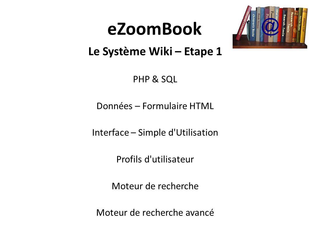 Le Système Wiki – Etape 1 PHP & SQL Données – Formulaire HTML Interface – Simple d Utilisation Profils d utilisateur Moteur de recherche Moteur de recherche avancé @
