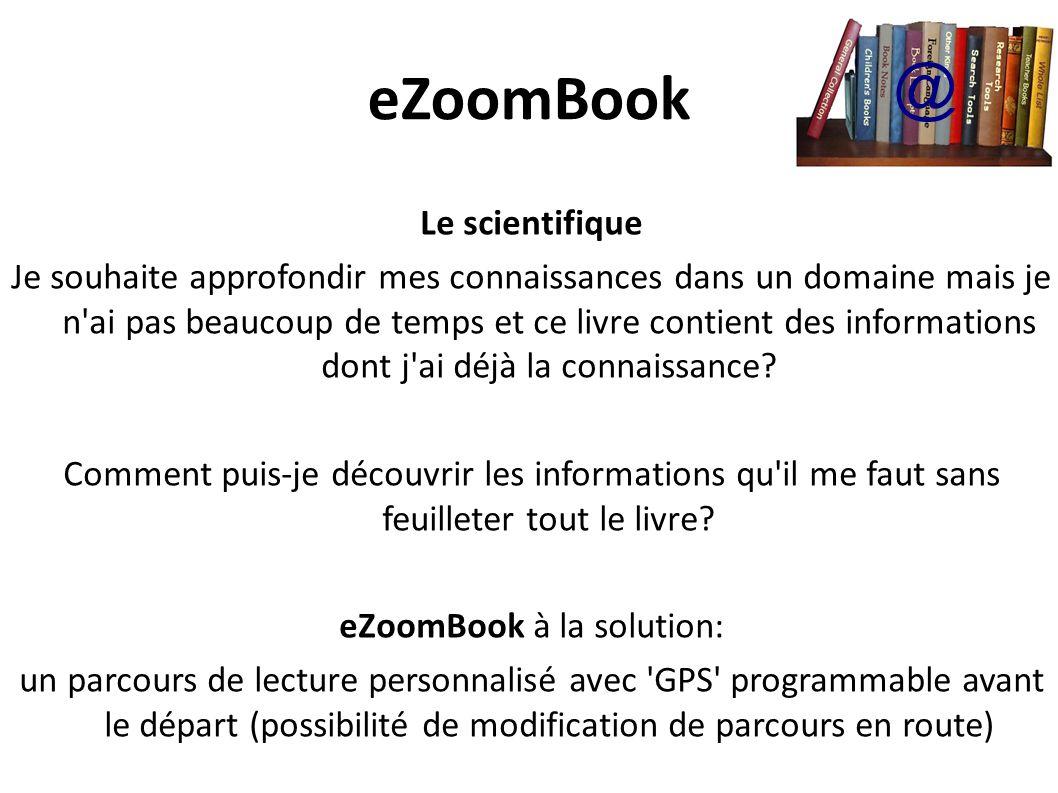 eZoomBook Le scientifique Je souhaite approfondir mes connaissances dans un domaine mais je n ai pas beaucoup de temps et ce livre contient des informations dont j ai déjà la connaissance.