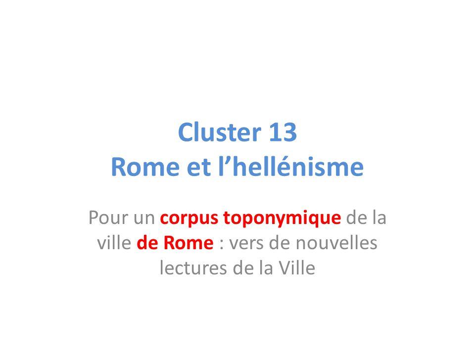 Cluster 13 Rome et lhellénisme Pour un corpus toponymique de la ville de Rome : vers de nouvelles lectures de la Ville