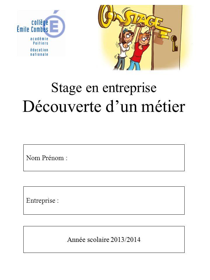 Stage en entreprise Découverte dun métier Nom Prénom : Entreprise : Année scolaire 2013/2014