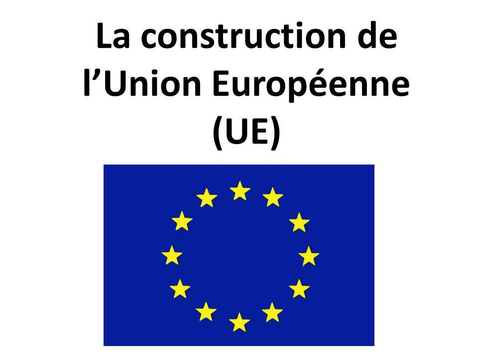 La construction de lUnion Européenne (UE)