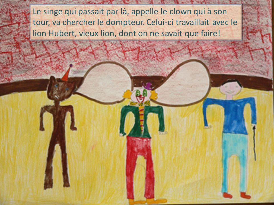 Le singe qui passait par là, appelle le clown qui à son tour, va chercher le dompteur.