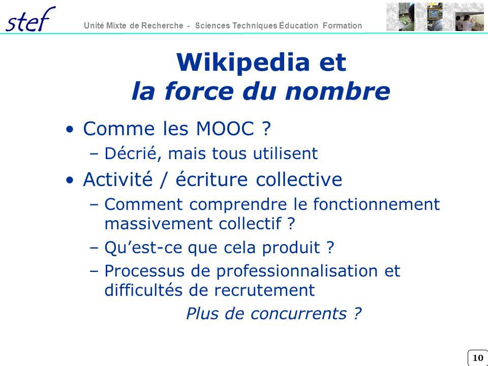 10 Unité Mixte de Recherche - Sciences Techniques Éducation Formation Wikipedia et la force du nombre Comme les MOOC ? –Décrié, mais tous utilisent Ac
