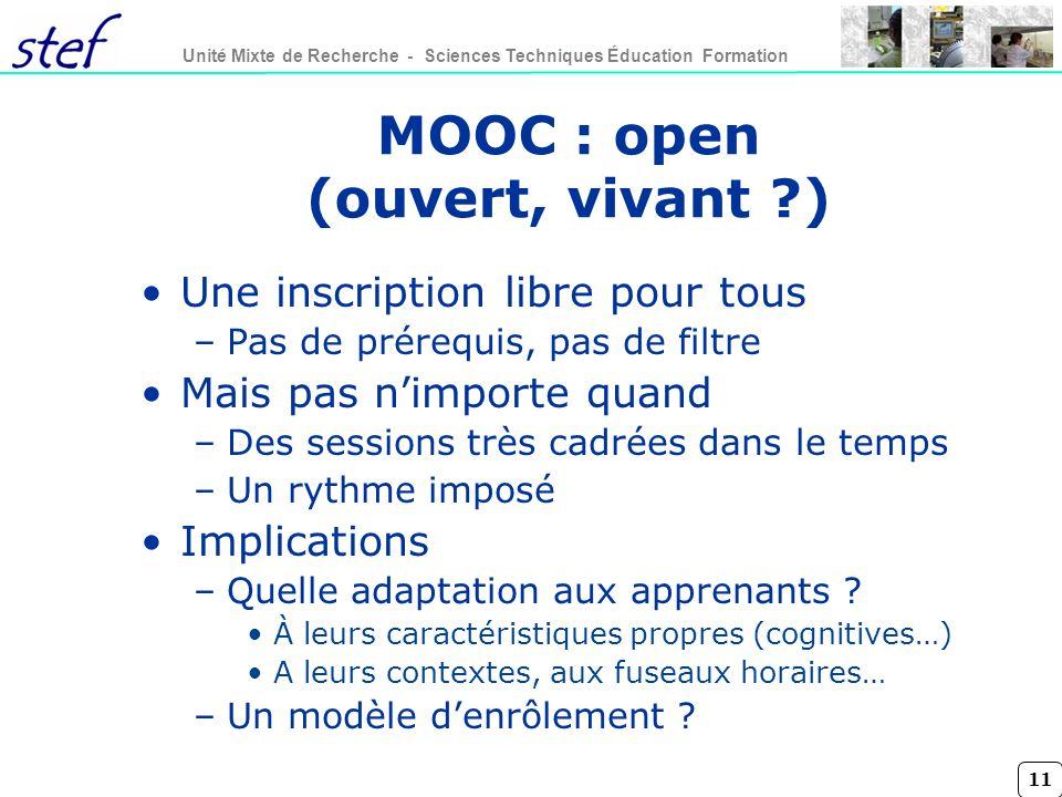 11 Unité Mixte de Recherche - Sciences Techniques Éducation Formation MOOC : open (ouvert, vivant ?) Une inscription libre pour tous –Pas de prérequis