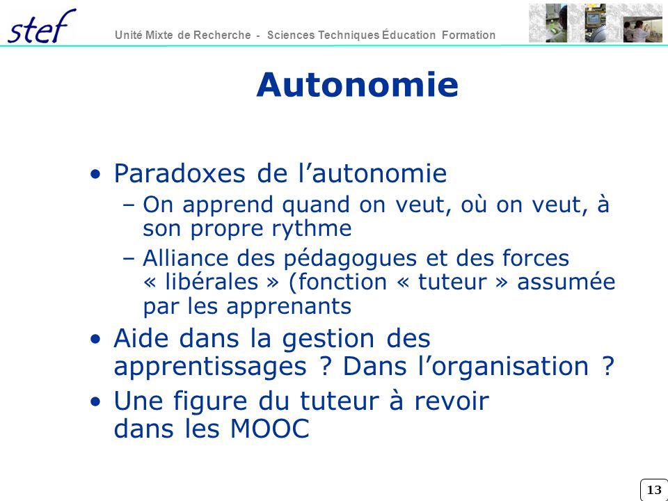 13 Unité Mixte de Recherche - Sciences Techniques Éducation Formation Autonomie Paradoxes de lautonomie –On apprend quand on veut, où on veut, à son p