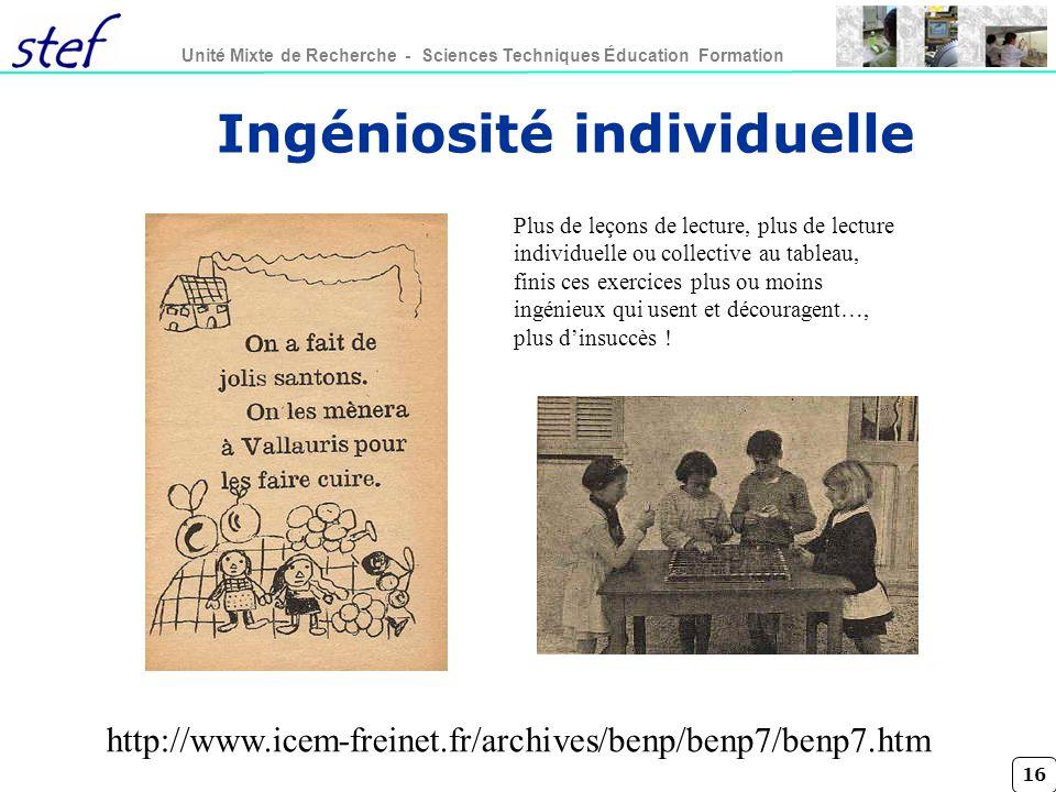 16 Unité Mixte de Recherche - Sciences Techniques Éducation Formation Ingéniosité individuelle http://www.icem-freinet.fr/archives/benp/benp7/benp7.ht