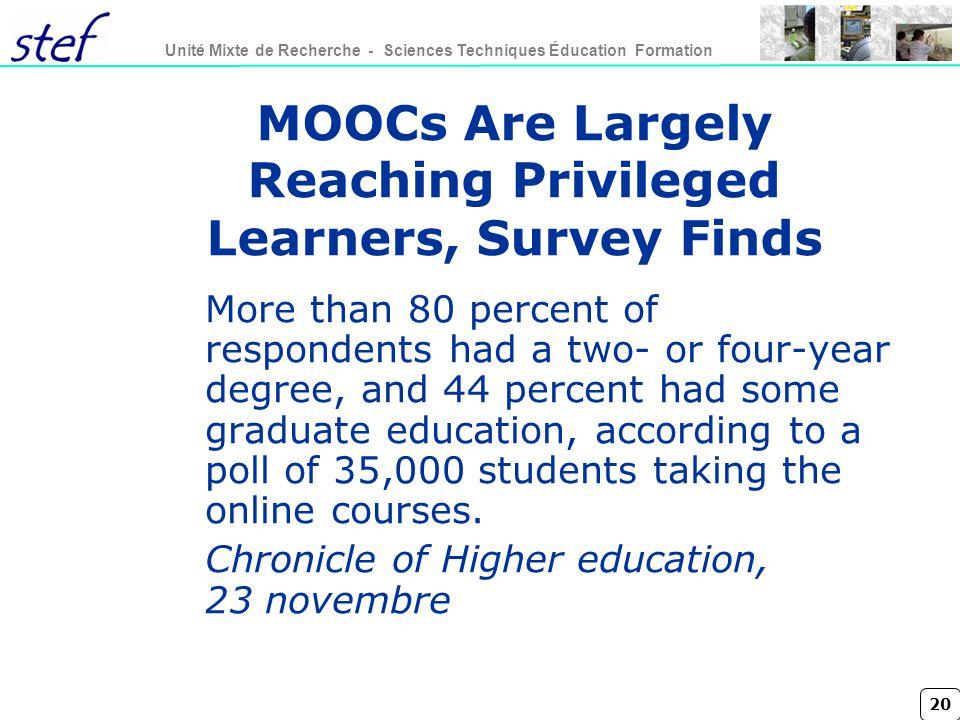 20 Unité Mixte de Recherche - Sciences Techniques Éducation Formation MOOCs Are Largely Reaching Privileged Learners, Survey Finds More than 80 percen