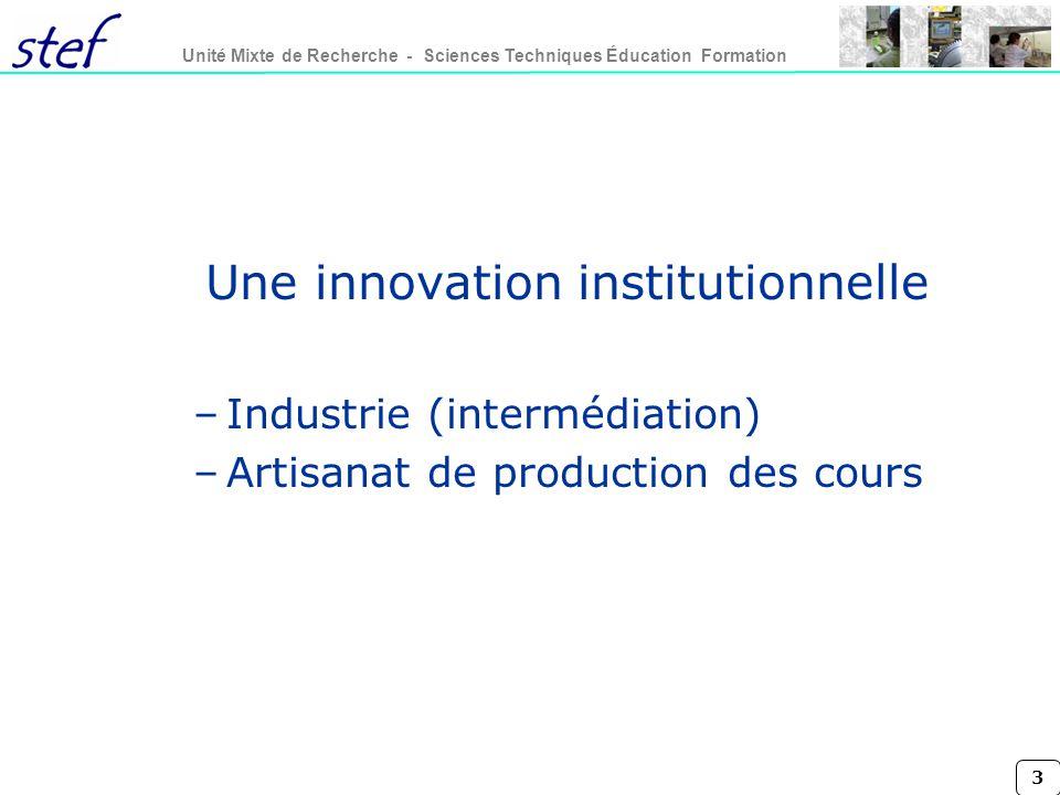 3 Unité Mixte de Recherche - Sciences Techniques Éducation Formation Une innovation institutionnelle –Industrie (intermédiation) –Artisanat de product