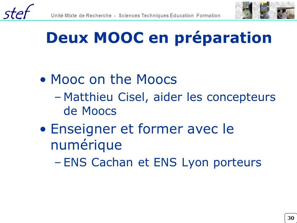 30 Unité Mixte de Recherche - Sciences Techniques Éducation Formation Deux MOOC en préparation Mooc on the Moocs –Matthieu Cisel, aider les concepteurs de Moocs Enseigner et former avec le numérique –ENS Cachan et ENS Lyon porteurs