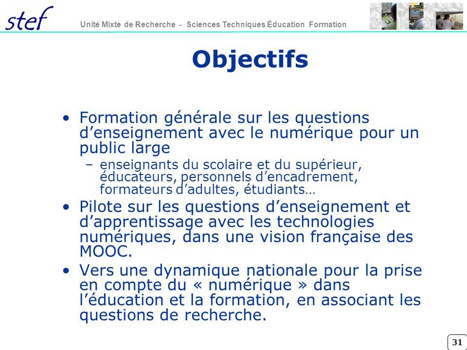 31 Unité Mixte de Recherche - Sciences Techniques Éducation Formation Objectifs Formation générale sur les questions denseignement avec le numérique p