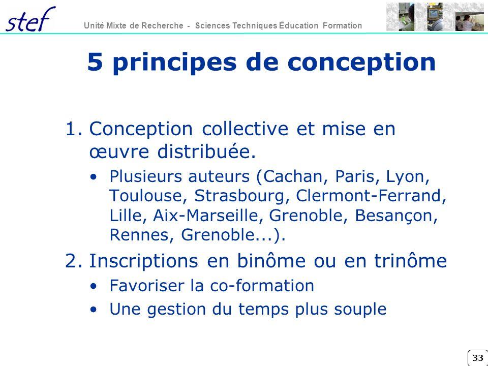 33 Unité Mixte de Recherche - Sciences Techniques Éducation Formation 5 principes de conception 1.Conception collective et mise en œuvre distribuée.