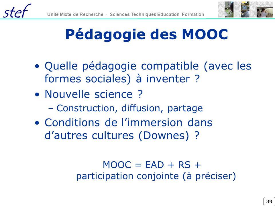39 Unité Mixte de Recherche - Sciences Techniques Éducation Formation Pédagogie des MOOC Quelle pédagogie compatible (avec les formes sociales) à inve
