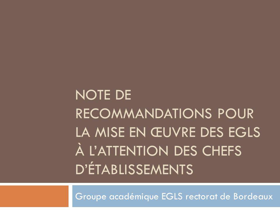 NOTE DE RECOMMANDATIONS POUR LA MISE EN ŒUVRE DES EGLS À LATTENTION DES CHEFS DÉTABLISSEMENTS Groupe académique EGLS rectorat de Bordeaux