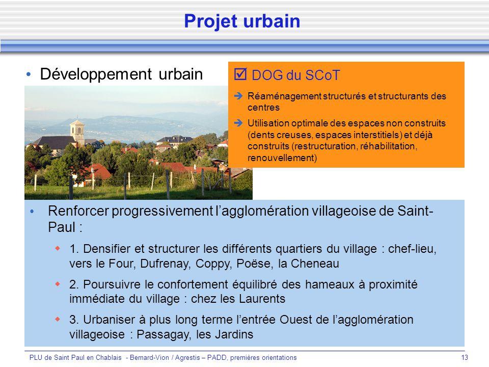 PLU de Saint Paul en Chablais - Bernard-Vion / Agrestis – PADD, premières orientations13 Projet urbain Développement urbain Renforcer progressivement lagglomération villageoise de Saint- Paul : 1.