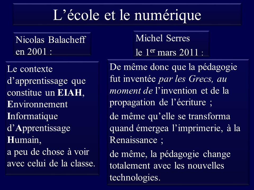 Lécole et le numérique Nicolas Balacheff en 2001 : Michel Serres le 1 er mars 2011 : Michel Serres le 1 er mars 2011 :