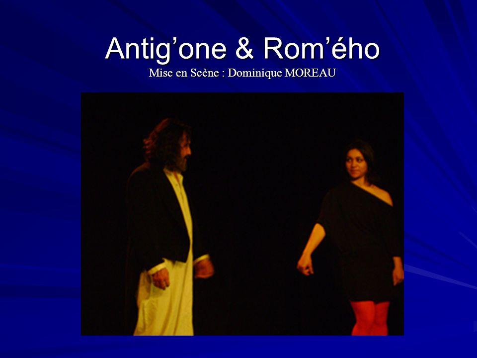 Antigone & Romého Mise en Scène : Dominique MOREAU