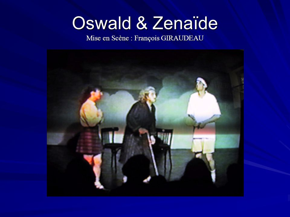 Oswald & Zenaïde Mise en Scène : François GIRAUDEAU