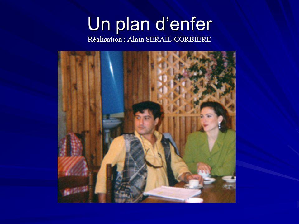 Un plan denfer Réalisation : Alain SERAIL-CORBIERE