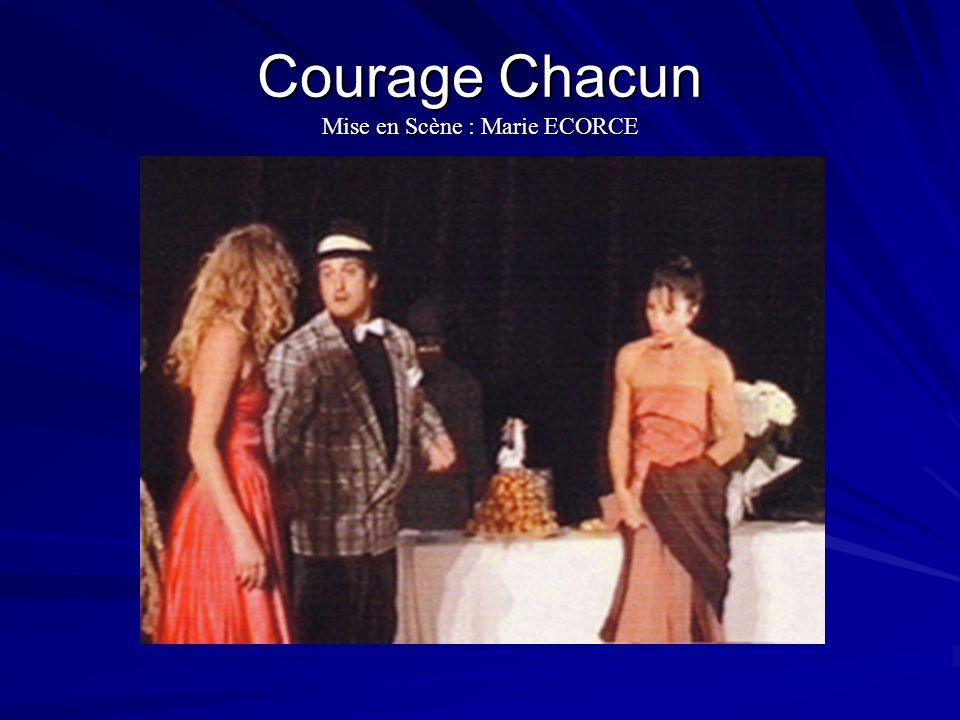 Courage Chacun Mise en Scène : Marie ECORCE