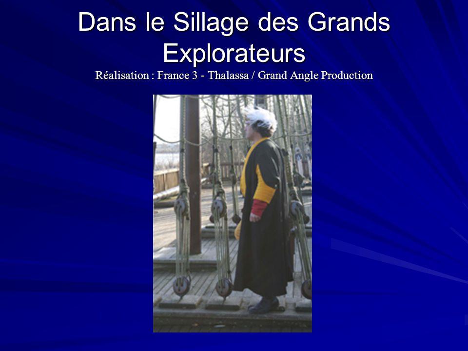 Dans le Sillage des Grands Explorateurs Réalisation : France 3 - Thalassa / Grand Angle Production