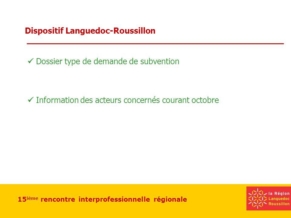 15 ième rencontre interprofessionnelle régionale Dispositif Languedoc-Roussillon Dossier type de demande de subvention Information des acteurs concernés courant octobre