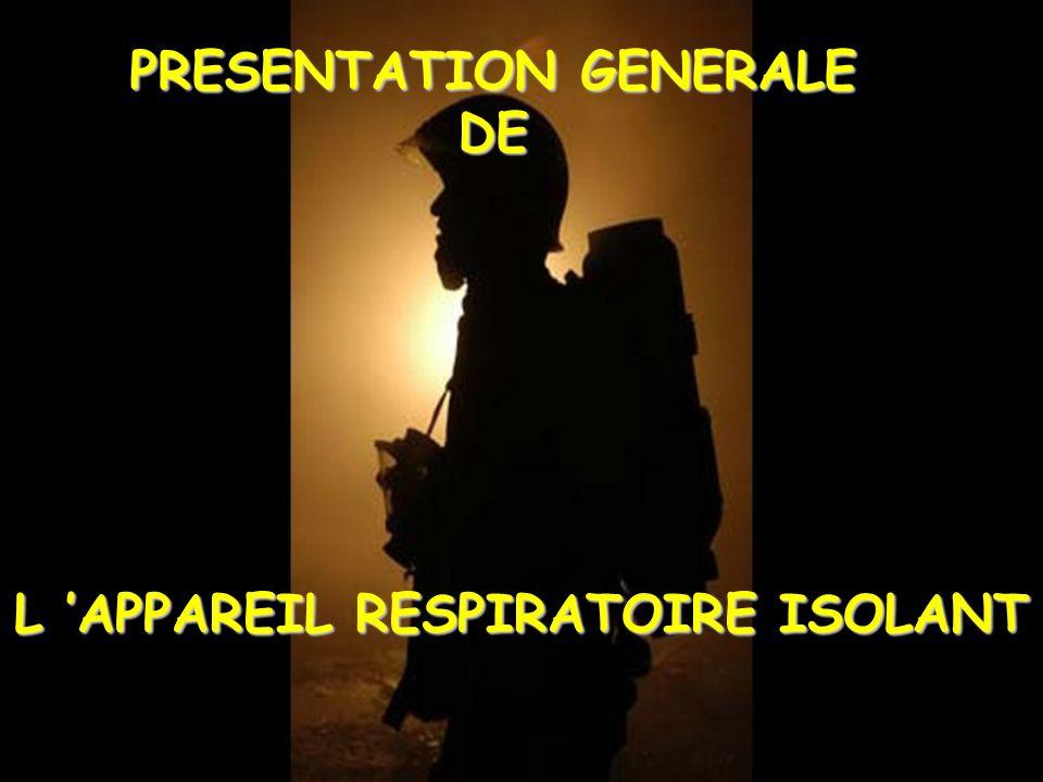 L APPAREIL RESPIRATOIRE ISOLANT PRESENTATION GENERALE DE