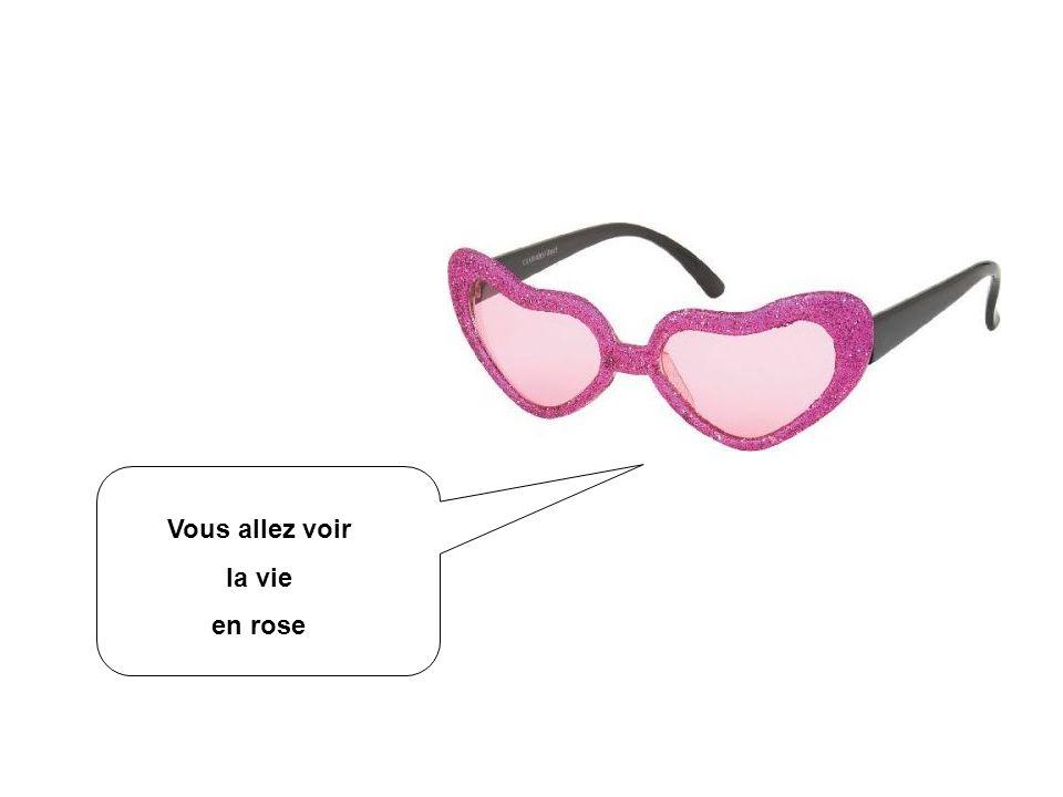 Vous allez voir la vie en rose