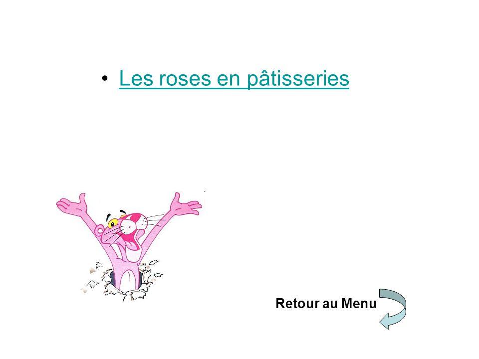 Les roses en pâtisseries Retour au Menu
