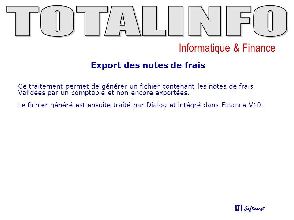 Informatique & Finance LTI Softinvest Export des notes de frais Ce traitement permet de générer un fichier contenant les notes de frais Validées par u