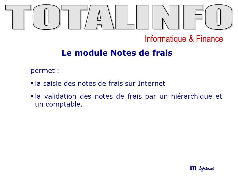 Informatique & Finance LTI Softinvest permet : la saisie des notes de frais sur Internet la validation des notes de frais par un hiérarchique et un co