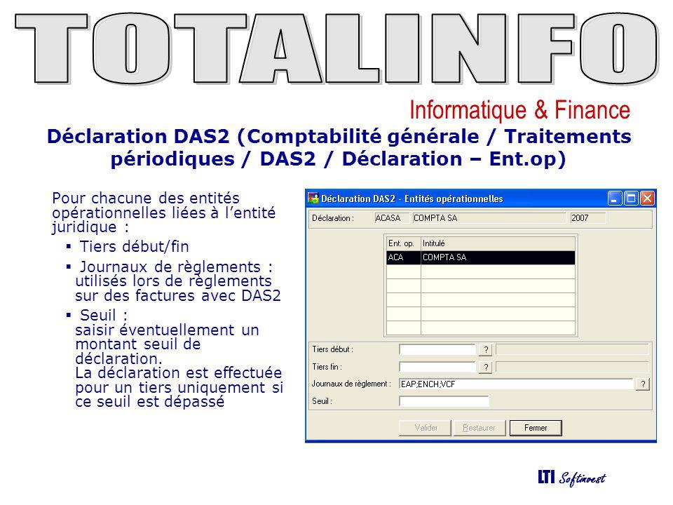 Informatique & Finance LTI Softinvest Déclaration DAS2 (Comptabilité générale / Traitements périodiques / DAS2 / Déclaration – Calcul) Cette fonction permet de calculer la déclaration DAS2 en fonction des paramétrages saisis pour chacune des entités opérationnelles de lentité juridique