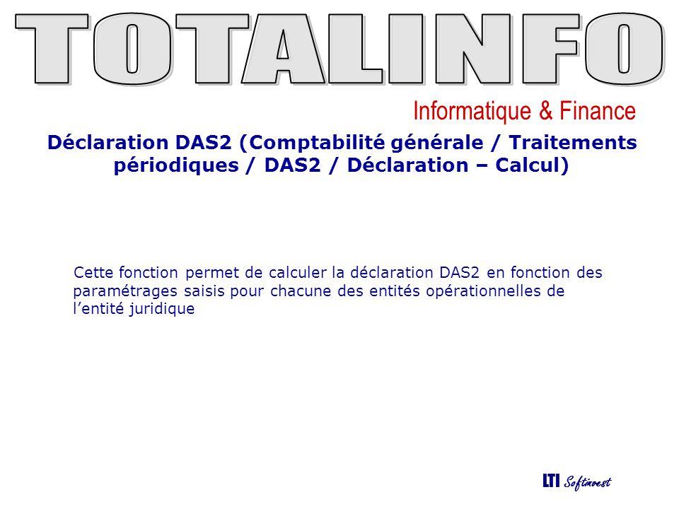 Informatique & Finance LTI Softinvest Déclaration DAS2 (Comptabilité générale / Traitements périodiques / DAS2 / Déclaration – Ctrle) Cet écran permet de saisir / modifier / contrôler les données de la déclaration.