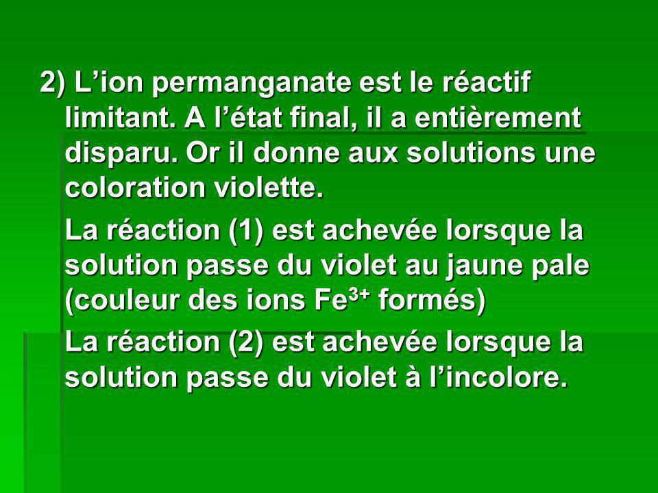 2) Lion permanganate est le réactif limitant. A létat final, il a entièrement disparu. Or il donne aux solutions une coloration violette. La réaction