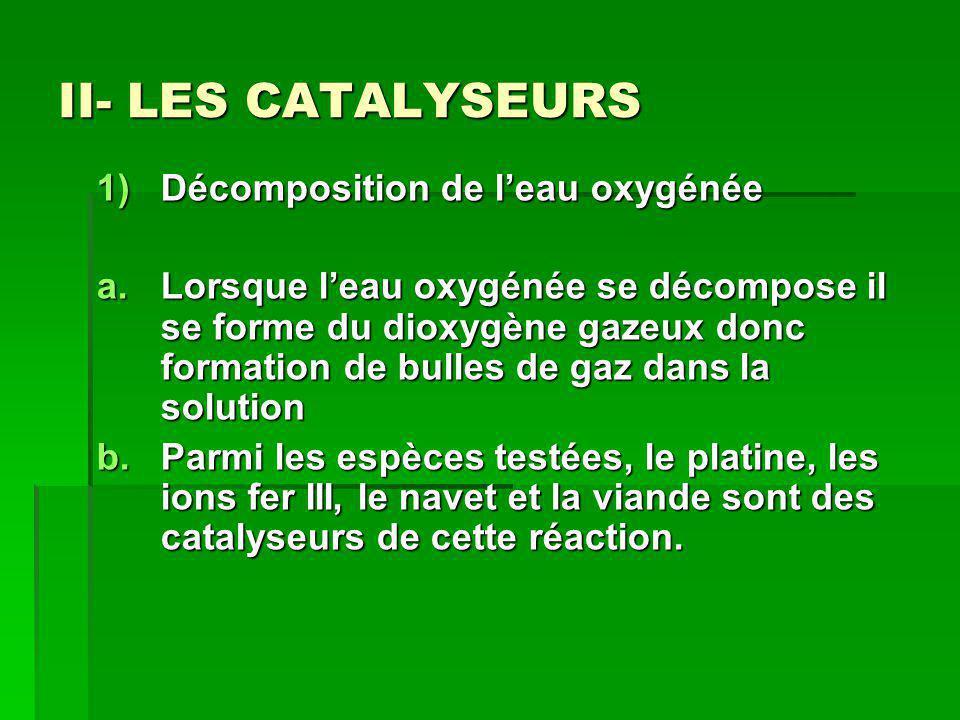 c) Catalyse homogène: les ions fer III catalyse hétérogène: le platine catalyse enzymatique: viande et navet d) Sur le disque de platine, il y a beaucoup plus de surface de contact entre le réactif et le catalyseur: le réaction se fait mieux.