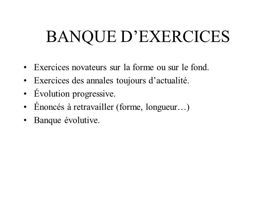 BANQUE DEXERCICES Exercices novateurs sur la forme ou sur le fond.