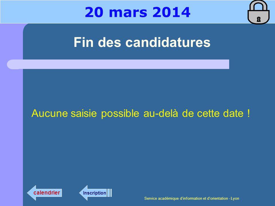 Service académique dinformation et dorientation - Lyon Fin des candidatures Aucune saisie possible au-delà de cette date ! 20 mars 2014 calendrier Ins