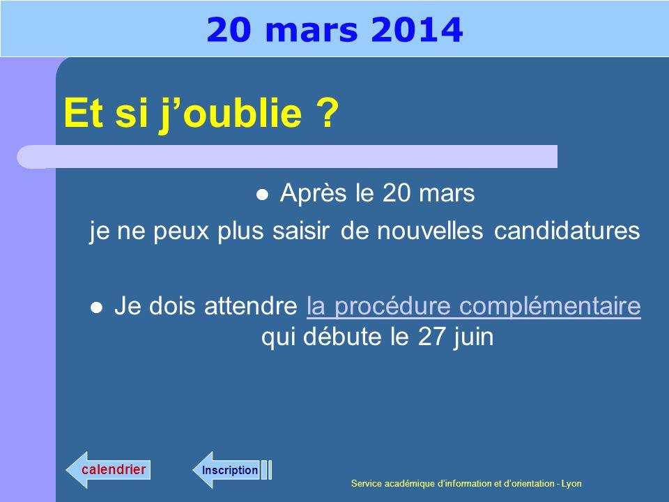 Service académique dinformation et dorientation - Lyon Après le 20 mars je ne peux plus saisir de nouvelles candidatures Je dois attendre la procédure complémentaire qui débute le 27 juin Et si joublie .