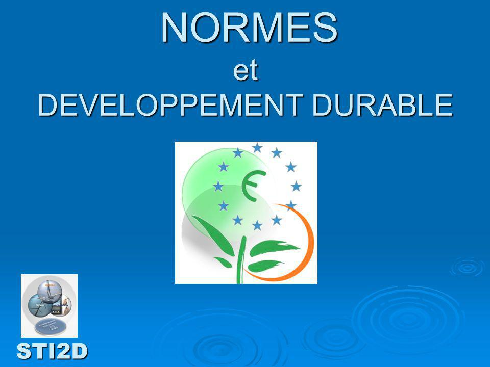 NORMES et DEVELOPPEMENT DURABLE NORMES et DEVELOPPEMENT DURABLE STI2D