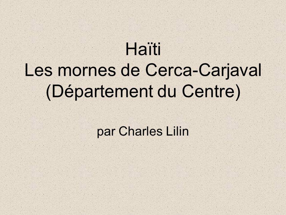 Haïti Les mornes de Cerca-Carjaval (Département du Centre) par Charles Lilin