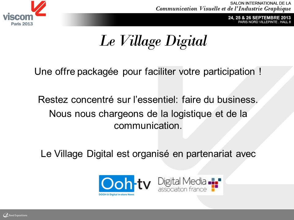Le Village Digital Une offre packagée pour faciliter votre participation ! Restez concentré sur lessentiel: faire du business. Nous nous chargeons de