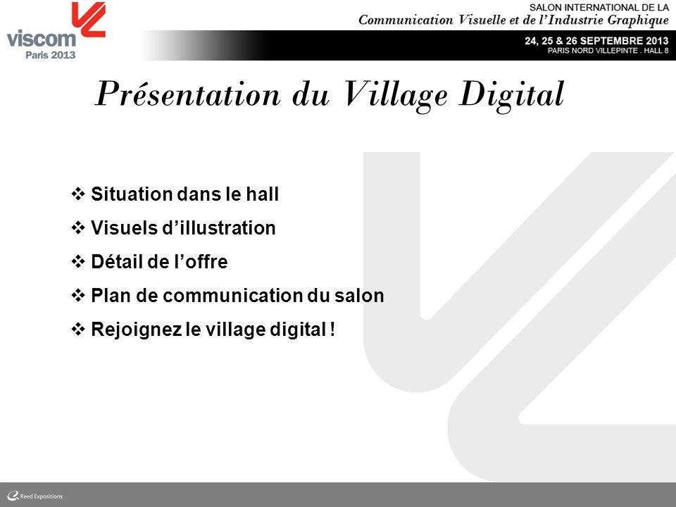 Présentation du Village Digital Situation dans le hall Visuels dillustration Détail de loffre Plan de communication du salon Rejoignez le village digital !