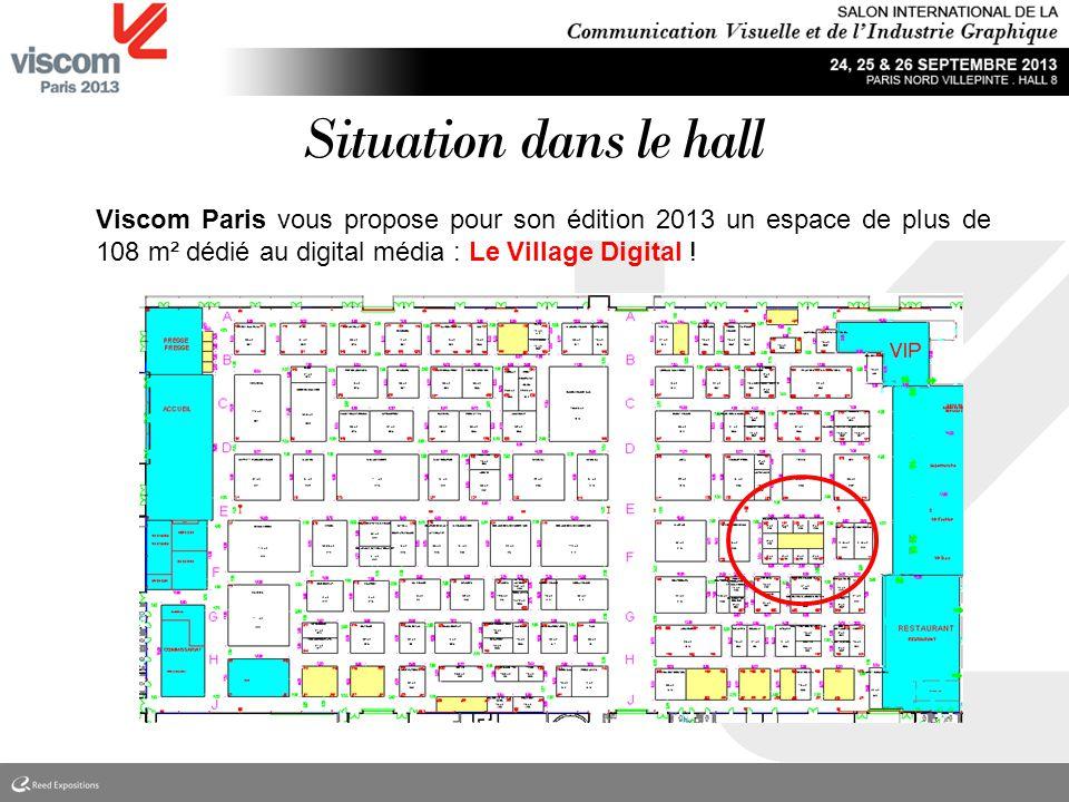 Imagin Viscom Paris vous propose pour son édition 2013 un espace de plus de 108 m² dédié au digital média : Le Village Digital ! Situation dans le hal