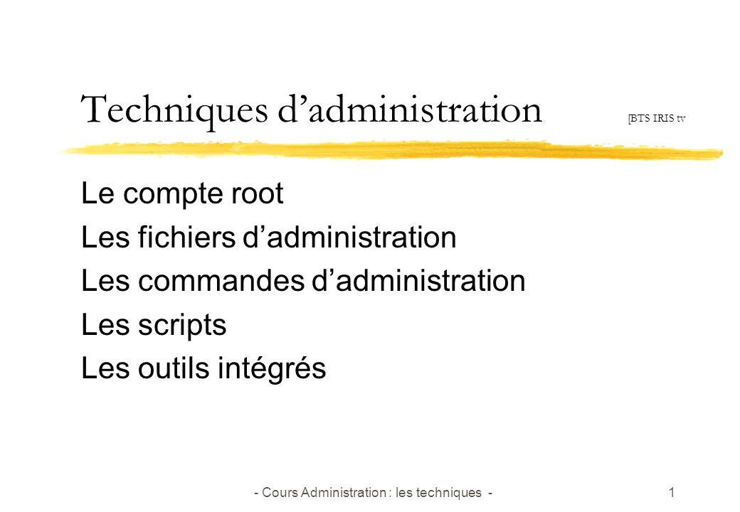 - Cours Administration : les techniques -1 Techniques dadministration [BTS IRIS tv Le compte root Les fichiers dadministration Les commandes dadministration Les scripts Les outils intégrés