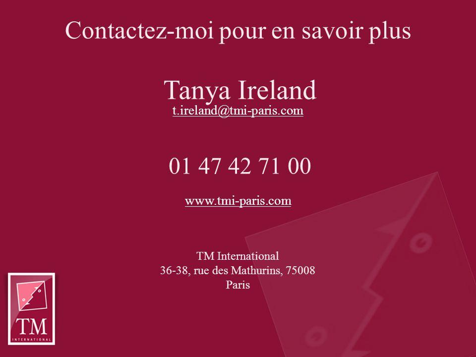 Contactez-moi pour en savoir plus Tanya Ireland t.ireland@tmi-paris.com 01 47 42 71 00 www.tmi-paris.com TM International 36-38, rue des Mathurins, 75