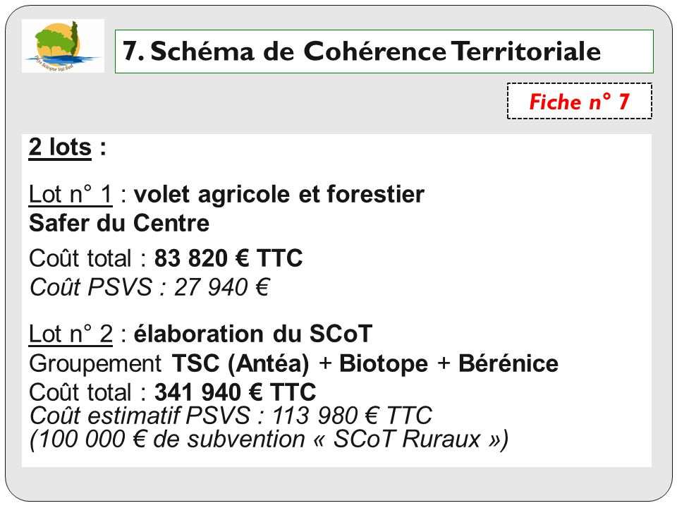 2 lots : Lot n° 1 : volet agricole et forestier Safer du Centre Coût total : 83 820 TTC Coût PSVS : 27 940 Lot n° 2 : élaboration du SCoT Groupement T